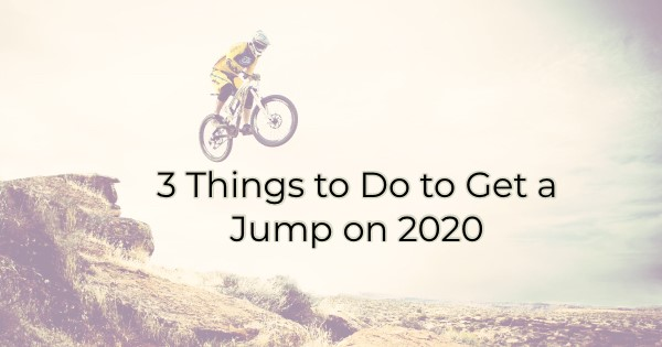 3 Things to Do to Get a Jump on 2020