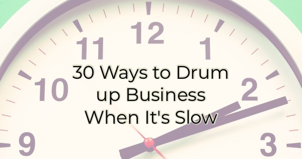 30 Ways to Drum Up Business When It's Slow