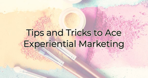 Tips and Tricks to Ace Experiential Marketing