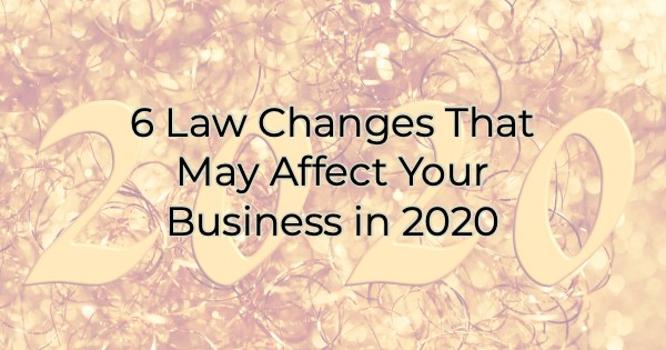 6 Law Changes That May Affect Your Business in 2020