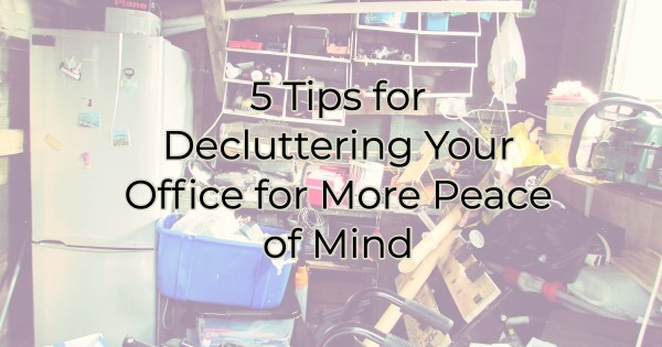 5 Tips for Decluttering Your Office for More Peace of Mind