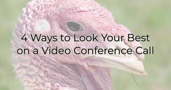 4 Ways to Look Your Best on a Video Conference Call