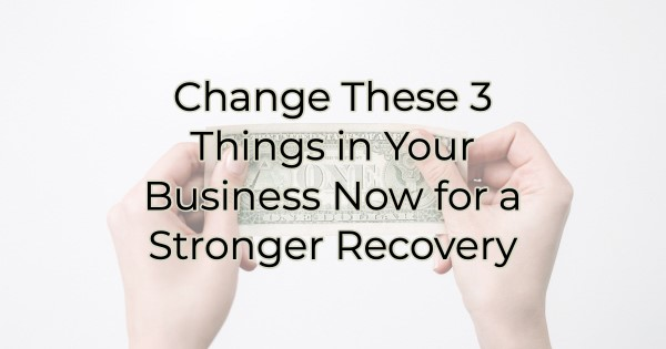 3 Things That Will Help Your Business Recover Stronger