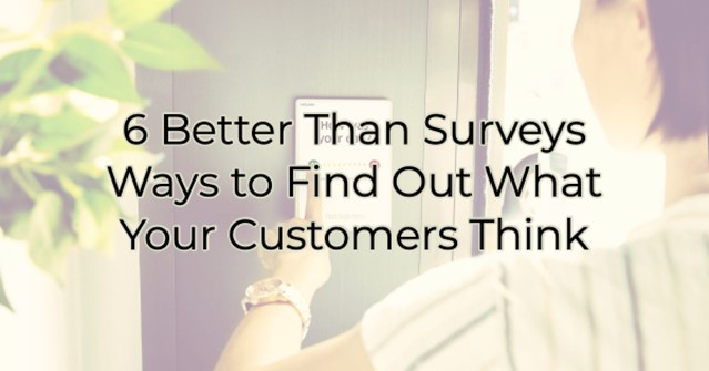 "Image for 6 ""Better Than Surveys"" Ways to Find Out What Your Customers Think"