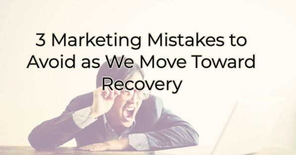 Image for 3 Marketing Mistakes to Avoid as We Move Toward Recovery