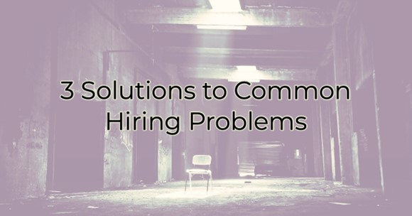 Image for 3 Solutions to Common Hiring Problems