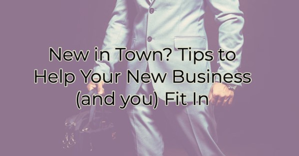 Image for New in Town? Tips to Help Your New Business (and you) Fit In.