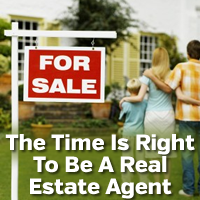 The Time Is Right To Be A Real Estate Agent