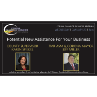 Corona Chamber Business Briefing: Potential New Assistance For Your Business.  Special Guests: Supervisor Karen Spiegel & Local Businessman  Jeff Miller (former State Assemblymember, former City Council, former Corona Mayor)