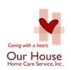 Our House Home Care Service, Inc