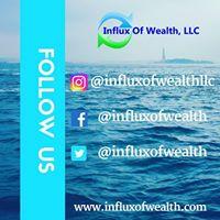 Follow Us: FaceBook @InfluxofWealth, Instagram @InfluxofWealthLLC, Twitter @InfluxofWealth