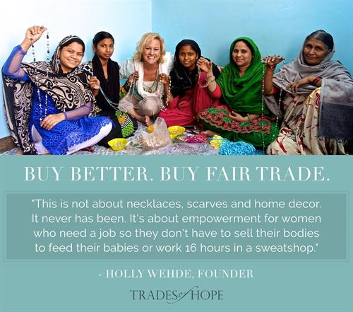 Buying fair trade is what we stand by.