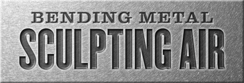 Bending Metal • Sculpting Air