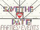 SAVE THE DATE! PARTIES & EVENTS