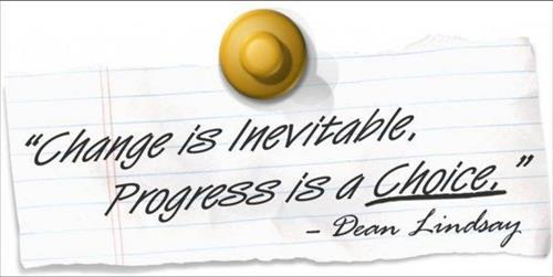 """Change is Inevitable, Progress is a choice."" - Dean Lindsay"