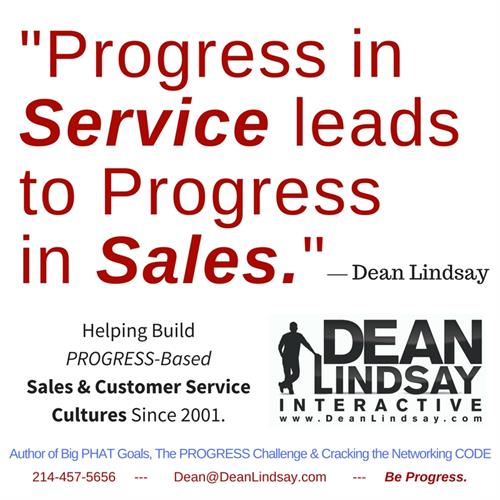 """Progress in Service leads to Progress in Sales."" - Dean Lindsay"