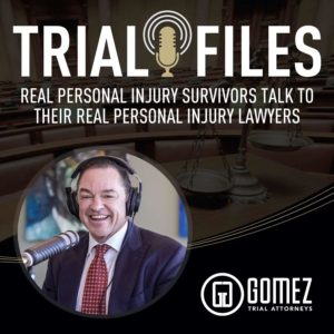 Gomez Trial Attorneys Podcast has launched, Trial Files: Real Personal Injury Survivors Talk To Their Real Personal Injury Lawyers.