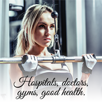 Hospitals, doctors, gyms, good health.