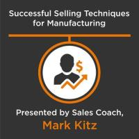 20210408 Successful Selling Techniques for Manufacturing - Getting Comfortable with Selling for Non Sales Staff