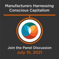 Manufacturers Harnessing Conscious Capitalism