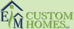 E/M Custom Homes, LLC