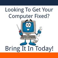 Looking to get your Computer fixed? Bring it in Today!