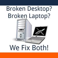 Broken Desktop? Broken Laptop? We fix both!