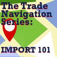 Trade Navigation Series: Import 101 - April 16, 2020