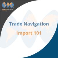 Trade Navigation Series: Import 101