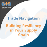 Trade Navigation Webinar Series - Building Resiliency in Your Supply Chain