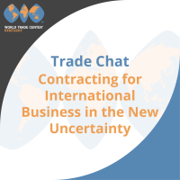 Trade Chat: Contracting for International Business in the New Uncertainty