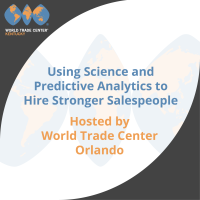 Using Science and Predictive Analytics to hire stronger salespeople- Hosted by World Trade Center Orlando