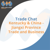 Trade Chat: Kentucky & China -Jiangxi Province Trade and Business
