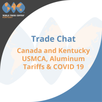 Trade Chat: Kentucky & Canada - USMCA, Tariffs, and Covid-19