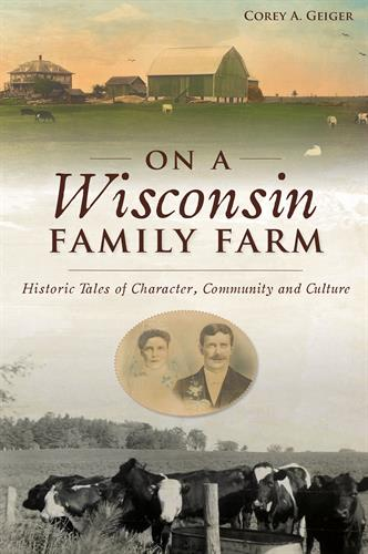 On a Wisconsin Family Farm - Historic Tales of Character, Community and Culture