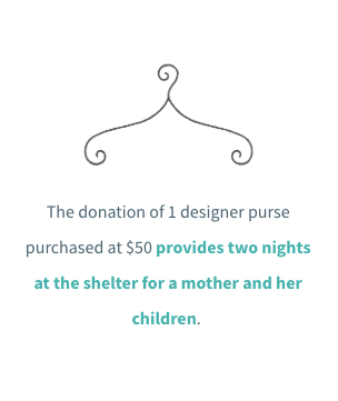 The donation of one designer purse, purchased at The Hope Chest for $50, provides two nights at the Constance Morris House for a mother and her children.