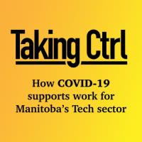 Taking CTRL: How COVID-19 supports work for Manitoba's Tech sector