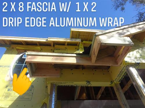 Standard Spec: 2 x 8 Fascia with a 1 x 2 Drip Edge aluminum wrap