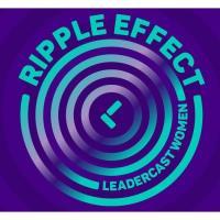 LEADERCAST WOMEN - THE RIPPLE EFFECT