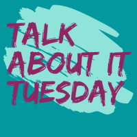 Talk About It Tuesday (Virtual)