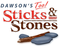 Dawson's Too Sticks & Stones