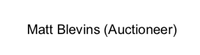 Matt Blevins (Auctioneer )
