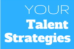 Your Talent Strategies
