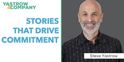 Stories that Drive Commitment with Yastrow & Company