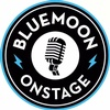 Bluemoon Onstage