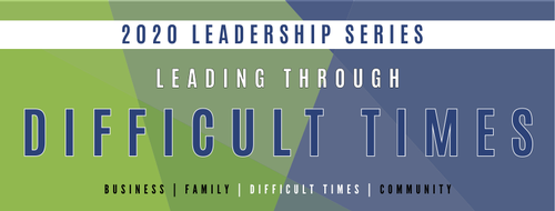 Leadership Series: Leading Through Difficult Times
