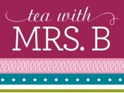 Tea with Mrs. B