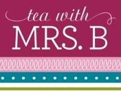 Tea with Mrs. B