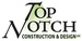 Top Notch Construction & Design