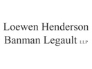LOEWEN HENDERSON BANMAN LEGAULT LLP